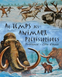Au temps des animaux préhistoriques - Provence & Côte d'Azur