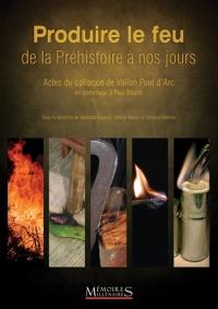 Produire le feu de la préhistoire à nos jours